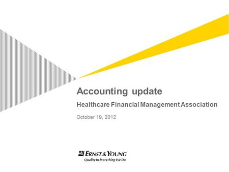 Accounting update Healthcare Financial Management Association October 19, 2012.