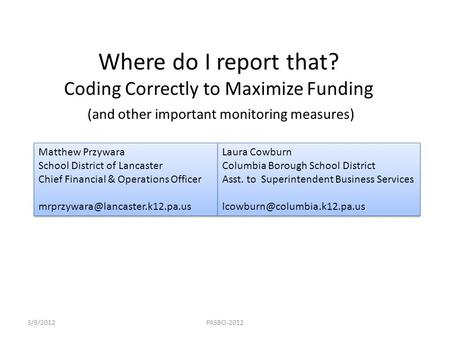 Where do I report that? Coding Correctly to Maximize Funding (and other important monitoring measures) Matthew Przywara School District of Lancaster Chief.