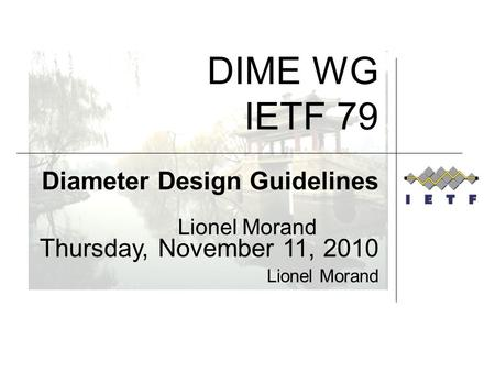 Lionel Morand DIME WG IETF 79 Diameter Design Guidelines Thursday, November 11, 2010 Lionel Morand.