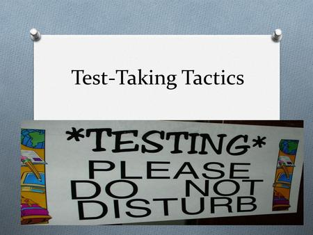 "Test-Taking Tactics. 2 ""Knowing is not enough; we must apply."" -- Goethe."