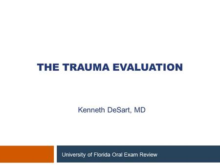 The Trauma Evaluation Kenneth DeSart, MD