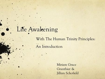 Life Awakening With The Human Trinity Principles: An Introduction Miriam Grace Granthier & Jillian Schofield.