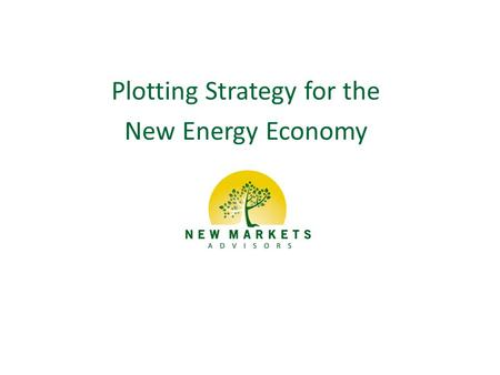 Plotting Strategy for the New Energy Economy. A number of unknowns will affect the electric power industry Copyright 2013 New Markets Advisors2 Changes.