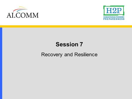 Session 7 Recovery and Resilience. Today's objectives  To enhance awareness of what community recovery from a pandemic will entail.  To understand how.