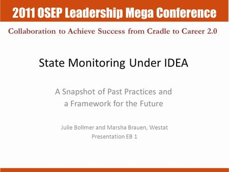 2011 OSEP Leadership Mega Conference Collaboration to Achieve Success from Cradle to Career 2.0 State Monitoring Under IDEA A Snapshot of Past Practices.