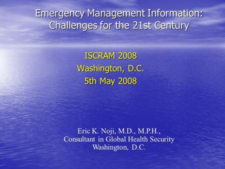 Emergency Management Information: Challenges for the 21st Century Emergency Management Information: Challenges for the 21st Century ISCRAM 2008 Washington,