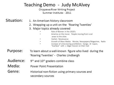 Teaching Demo - Judy McAlvey Chippewa River Writing Project Summer Institute - 2011 Situation: 1. An American history classroom 2. Wrapping up a unit on.
