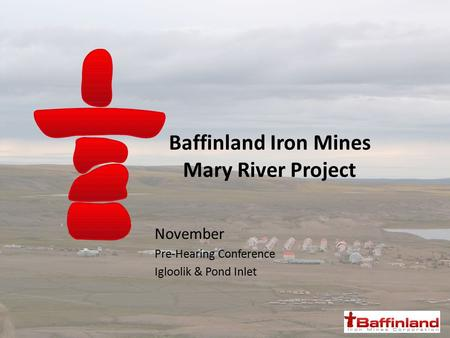 Baffinland Iron Mines Mary River Project November Pre-Hearing Conference Igloolik & Pond Inlet.