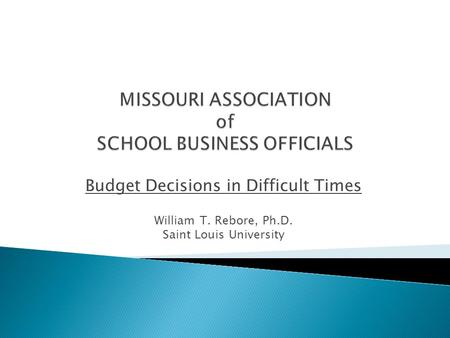 Budget Decisions in Difficult Times William T. Rebore, Ph.D. Saint Louis University.