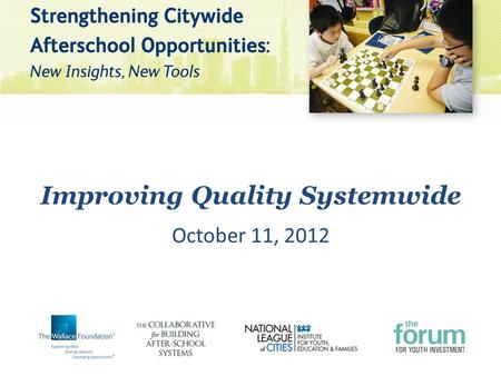 Improving Quality Systemwide October 11, 2012. What is your role in afterschool?