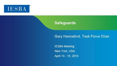 Page 1 | Proprietary and Copyrighted Information Safeguards Gary Hannaford, Task Force Chair IESBA Meeting New York, USA April 13 - 15, 2015.