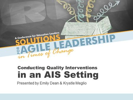 Conducting Quality Interventions in an AIS Setting Presented by Emily Dean & Krystle Meglio.