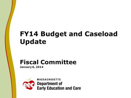 FY14 Budget and Caseload Update Fiscal Committee January 6, 2014.
