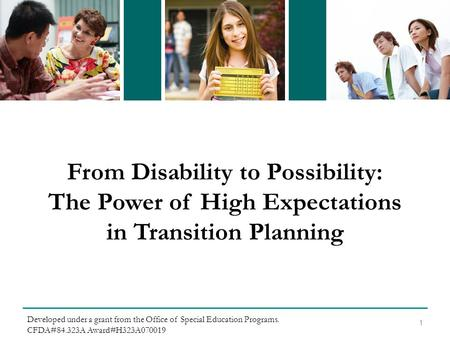 From Disability to Possibility: The Power of High Expectations in Transition Planning 1 Developed under a grant from the Office of Special Education Programs.
