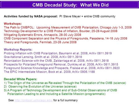 CMB Decadal Study: What We Did Activities funded by NASA proposal: PI Steve Meyer + entire CMB community Workshops: The Path to CMBPOL: Upcoming Measurement.
