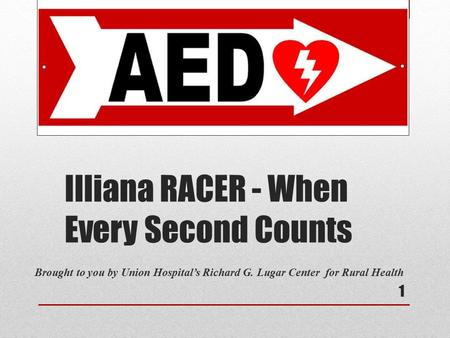 Illiana RACER - When Every Second Counts Brought to you by Union Hospital's Richard G. Lugar Center for Rural Health 1.