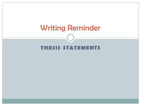 THESIS STATEMENTS Writing Reminder. THESIS STATEMENTS: DEFINITION A thesis statement is a sentence that:  makes a promise about the scope, purpose, and.