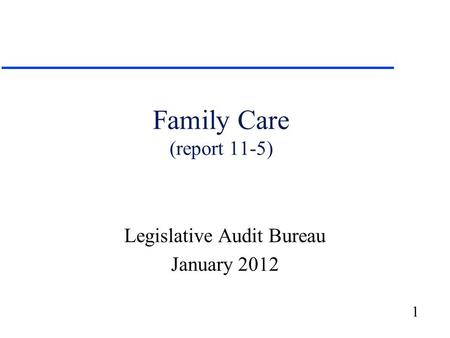 1 Family Care (report 11-5) Legislative Audit Bureau January 2012.