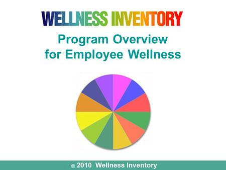 "Program Overview for Employee Wellness. ""The next major advance in the health of the American people will be determined by what the individual is willing."