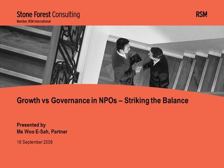 16 September 2008 Presented by Ms Woo E-Sah, Partner Growth vs Governance in NPOs – Striking the Balance.