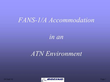 24 Sept '02Page 1 FANS-1/A Accommodation in an ATN Environment.