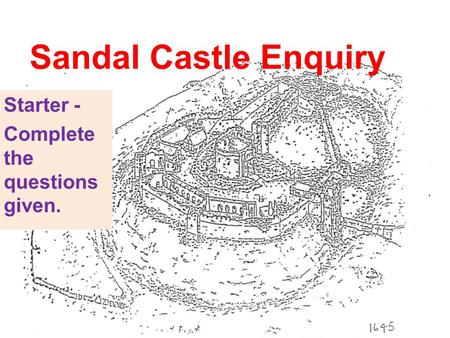 Sandal Castle Enquiry Starter - Complete the questions given.