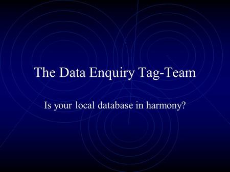 The Data Enquiry Tag-Team Is your local database in harmony?