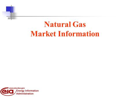 Natural Gas Market Information. Scope of Presentation Natural gas information –market monitoring –support for market transactions Information models –architecture.