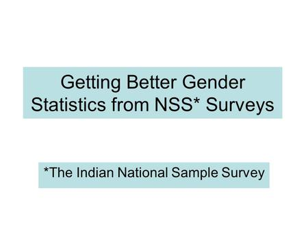 Getting Better Gender Statistics from NSS* Surveys *The Indian National Sample Survey.