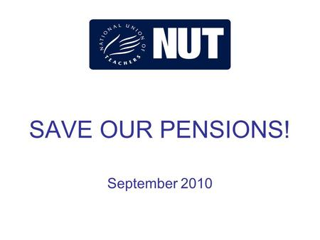 SAVE OUR PENSIONS! September 2010. Hutton Commission Hutton Commission signals attack on public service pensions. Nick Clegg: 'can we really ask them.