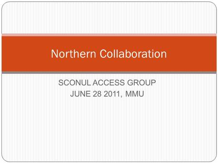 SCONUL ACCESS GROUP JUNE 28 2011, MMU Northern Collaboration.