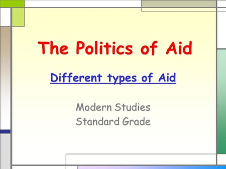 The Politics of Aid Different types of Aid Modern Studies Standard Grade.