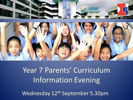 Year 7 Parents' Curriculum Information Evening Wednesday 12 th September 5.30pm.