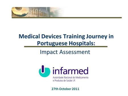 1 27th October 2011 Medical Devices Training Journey in Portuguese Hospitals: Impact Assessment.