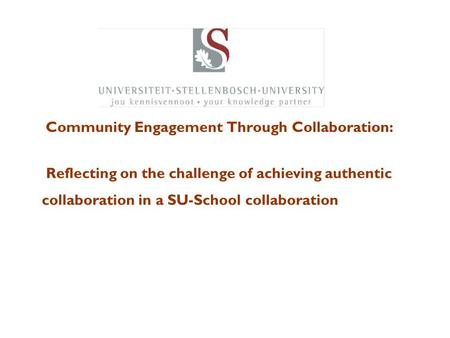 Community Engagement Through Collaboration: Building Sustainable Knowledge Partnerships with the Community Reflecting on the challenge of achieving authentic.
