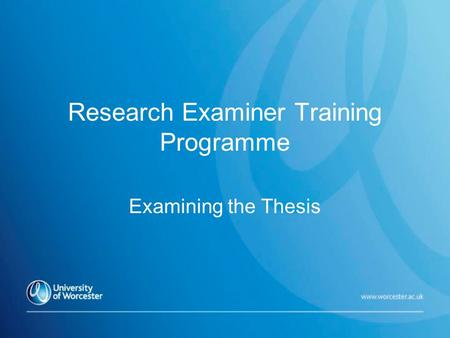 Research Examiner Training Programme Examining the Thesis.