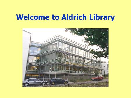 Welcome to Aldrich Library. Introductions Business and Architecture Team: –Pauline Coverdale Information Adviser –Julie Charles –Liz Davey –Morwenna Peters.
