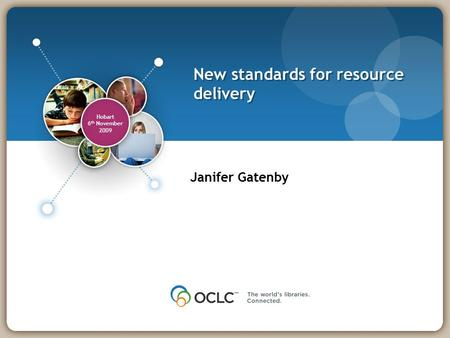 Hobart 6 th November 2009 New standards for resource delivery Janifer Gatenby.