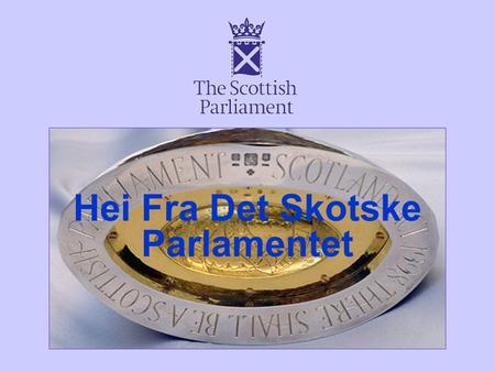1 Hei Fra Det Skotske Parlamentet PROVIDING UP-TO-DATE AND RELIABLE KNOWLEDGE TO PARLIAMENTARIANS THE MAIN CHALLENGE FOR PARLIAMENTARY RESEARCH SERVICES?