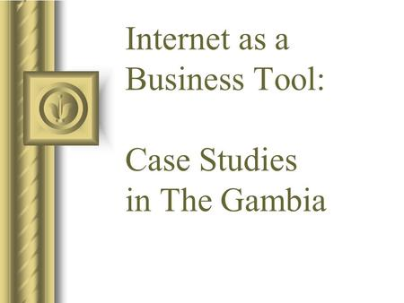 Internet as a Business Tool: Case Studies in The Gambia.