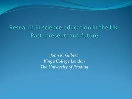 John K. Gilbert King's College London The University of Reading.