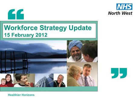 Healthier Horizons Workforce Strategy Update 15 February 2012.