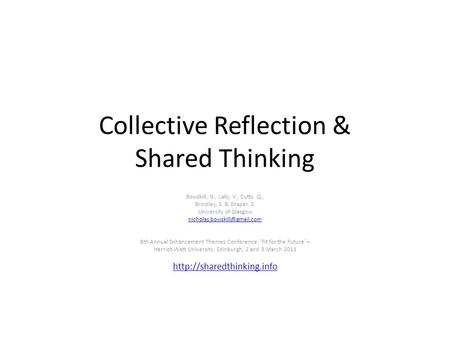Collective Reflection & Shared Thinking Bowskill, N., Lally, V., Cutts, Q., Brindley, S. & Draper, S. University of Glasgow