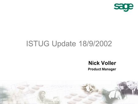 ISTUG Update 18/9/2002 Nick Voller Product Manager.