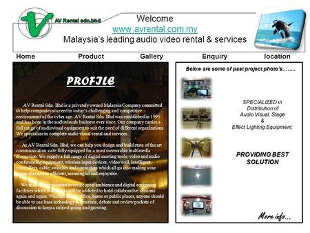 Welcome www.avrental.com.my Malaysia's leading audio video rental & services www.avrental.com.my SPECIALIZED in Distribution of Audio Visual, Stage & Effect.