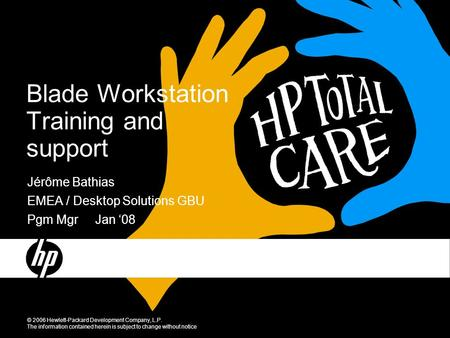 Blade Workstation Training and support © 2006 Hewlett-Packard Development Company, L.P. The information contained herein is subject to change without notice.