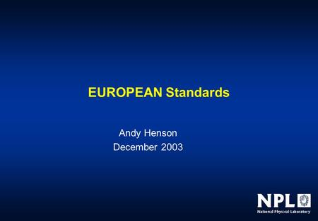 EUROPEAN Standards Andy Henson December 2003. European Directives  1985 Council Resolution on A New Approach to technical harmonisation and standards.