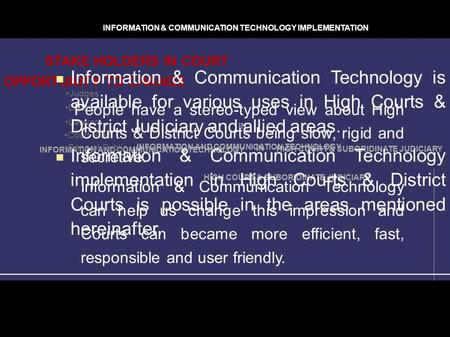 INFORMATION AND COMMUNICATION TECHNOLOGY IN HIGH COURT & SUBORIDINATE JUDICIARY IN INFORMATION AND COMMUNICATION TECHNOLOGY OPPORTUNITY TO CHANGE Judges.