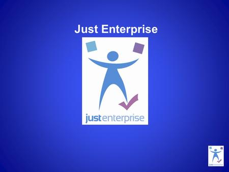 Just Enterprise. A business support programme, financed by Scottish Government, which aims to support growth in revenue and employment in the third sector.