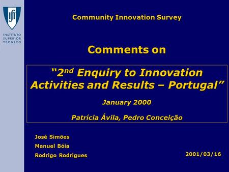 "José Simões Manuel Bóia Rodrigo Rodrigues Comments on 2001/03/16 Community Innovation Survey ""2 nd Enquiry to Innovation Activities and Results – Portugal"""